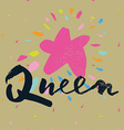 Print for T-shirt queen Hand lettering vector image vector image