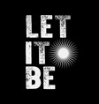 let it be grunge lettering text grungy phrase vector image