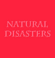 natural disaster text vector image vector image