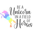 be a unicorn in a field horses isolated vector image vector image