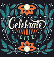 celebrate life hand lettering typography poster vector image