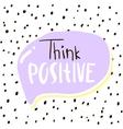 Think positive Handwritten unique lettering vector image vector image