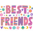 word art best friends vector image vector image