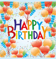 birthday with a balloons and confetti vector image vector image