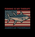 fishing is my therapy american flag with tuna vector image