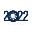 happy new year 2022 2022 with realistic virus icon vector image