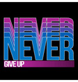 Never Give Up T-shirt Typography vector image