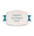 Happy Fathers Day realistic Banner with blue Type vector image vector image