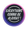 everything gonna be alright positive thinking vector image