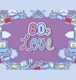 i love 80s cartoons vector image