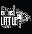 little cigars text background word cloud concept vector image vector image