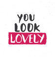 you look lovely lettering handwritten sign hand vector image
