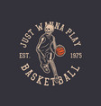 logo design just wanna play basketball est 1975 vector image