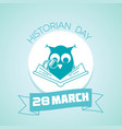 28 march historian day vector image vector image