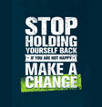 stop holding yourself back if you are not happy vector image vector image
