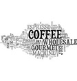 wholesale gourmet coffee text word cloud concept vector image vector image
