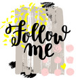follow me hand drawn brush lettering on vector image vector image