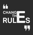 change the rules t shirt print stamp vector image vector image