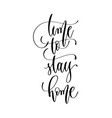 time to stay home - hand lettering inscription vector image vector image