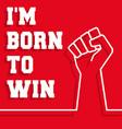 born to win slogan - raised fist minimal line vector image vector image