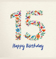 happy birthday 15 fifteen years flower decoration vector image vector image