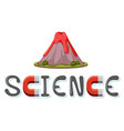 science logo with volcano erupting model isolated vector image vector image