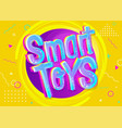 smart toys in cartoon style bright and colorful vector image
