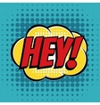 Hey comic book bubble text retro style vector image vector image