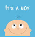 its a boy baby shower greeting card kid face vector image
