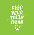 keep your teeth clean lettering handwritten sign vector image