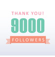 9000 followers thank you number with banner vector image vector image