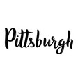 pittsburgh hand-lettering calligraphy hand drawn vector image vector image