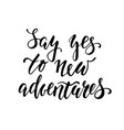 handdrawn lettering a phrase say yes to new vector image