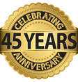 Celebrating 45 years anniversary golden label with vector image vector image