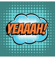 Yeaaah comic book bubble text retro style vector image vector image