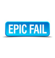 epic fail blue 3d realistic square isolated button vector image