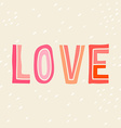 Love Hand drawn vintage print with hand lettering vector image
