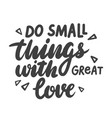 do small things with great love lettering vector image