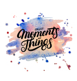 Collect moments not things hand written lettering vector image