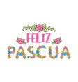 feliz pascua colorful flower lettering happy vector image vector image