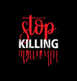 stop killing template for commercial use vector image vector image