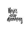 never stop dreaming vector image