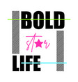 t shirt design bold life typography vector image vector image