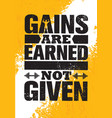 gains are earned not given inspiring workout and vector image vector image