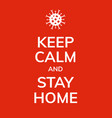 keep calm and stay home coronavirus prevention vector image vector image