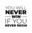 you will never win if you never begin vector image vector image
