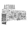 asthmatics don t suffer at altitude text word vector image vector image
