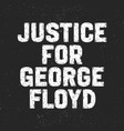 justice for george floyd text message for protest vector image