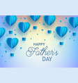 happy fathers day banner with blue hot air vector image vector image