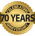 Celebrating 70 years anniversary golden label with vector image vector image